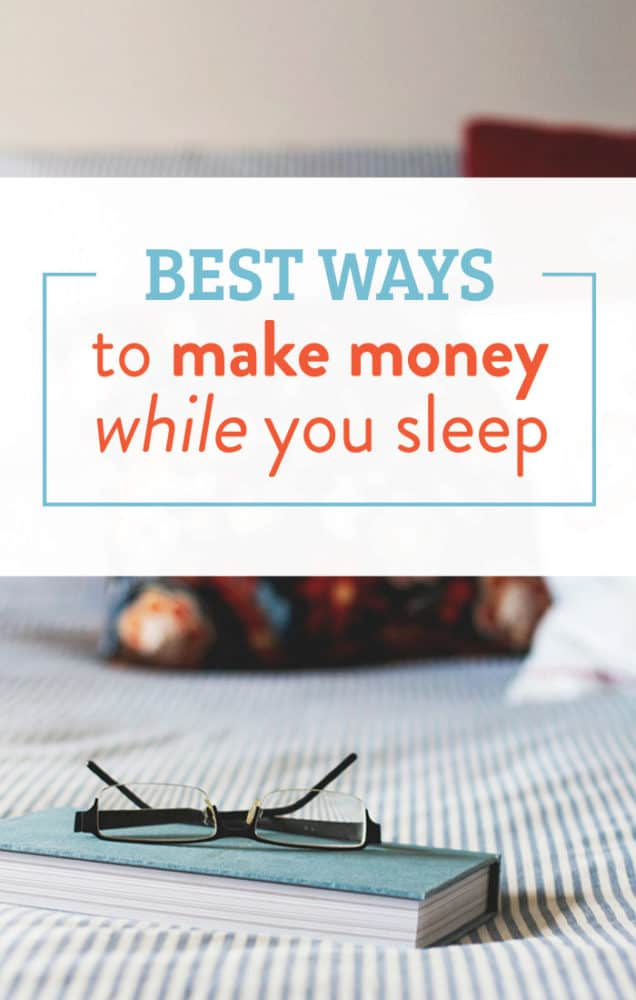 The best ways to make money while you sleep.
