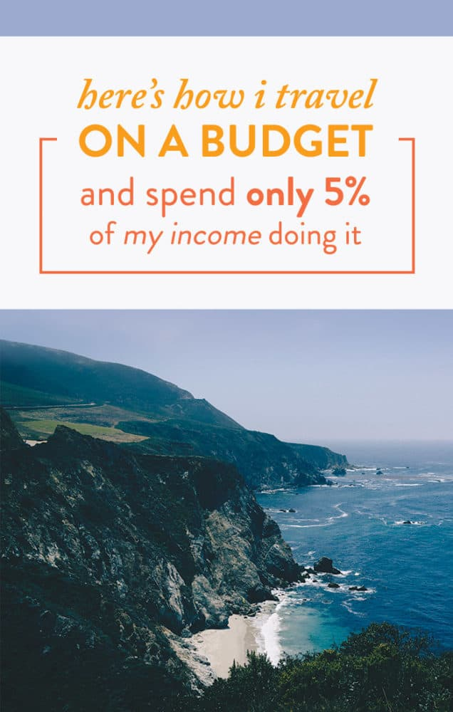 Here's How I Travel on a Budget (And Spend Only 5% of my Income Doing It)