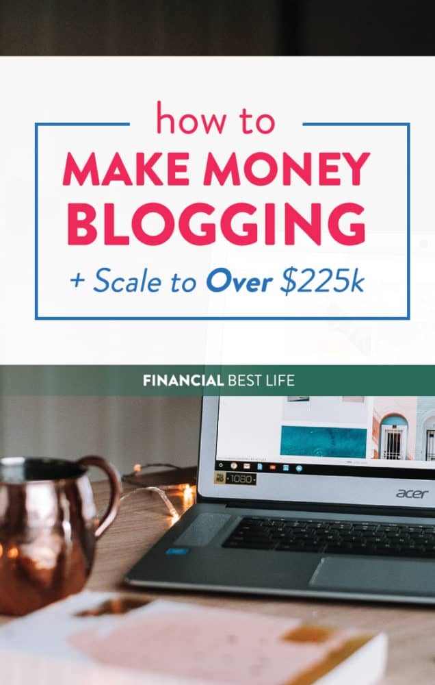 How to Make Money Blogging: Getting Started and How I Scaled to $225k+