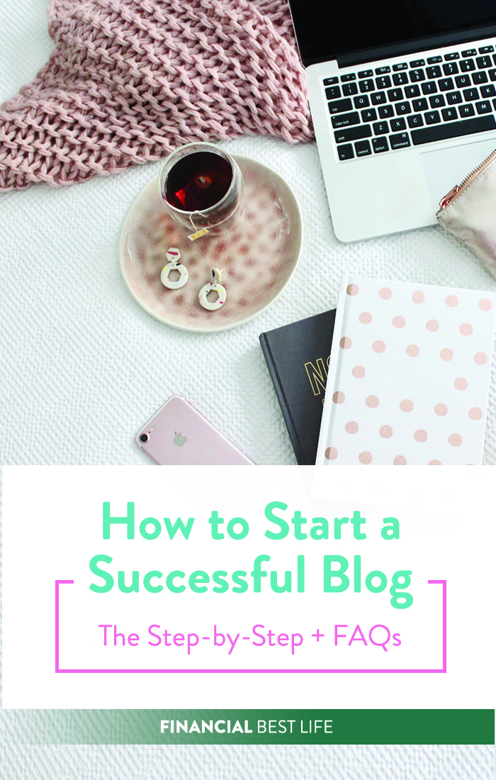 [2019] How to Start a Successful Blog (The Step-by-Step + FAQs)
